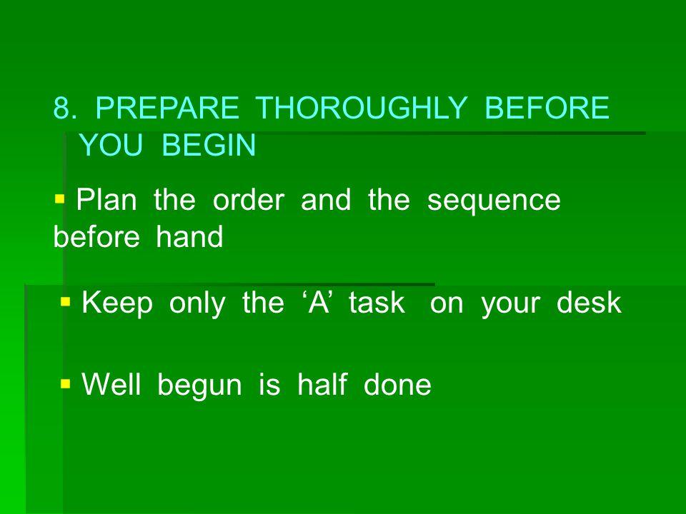 8. PREPARE THOROUGHLY BEFORE YOU BEGIN