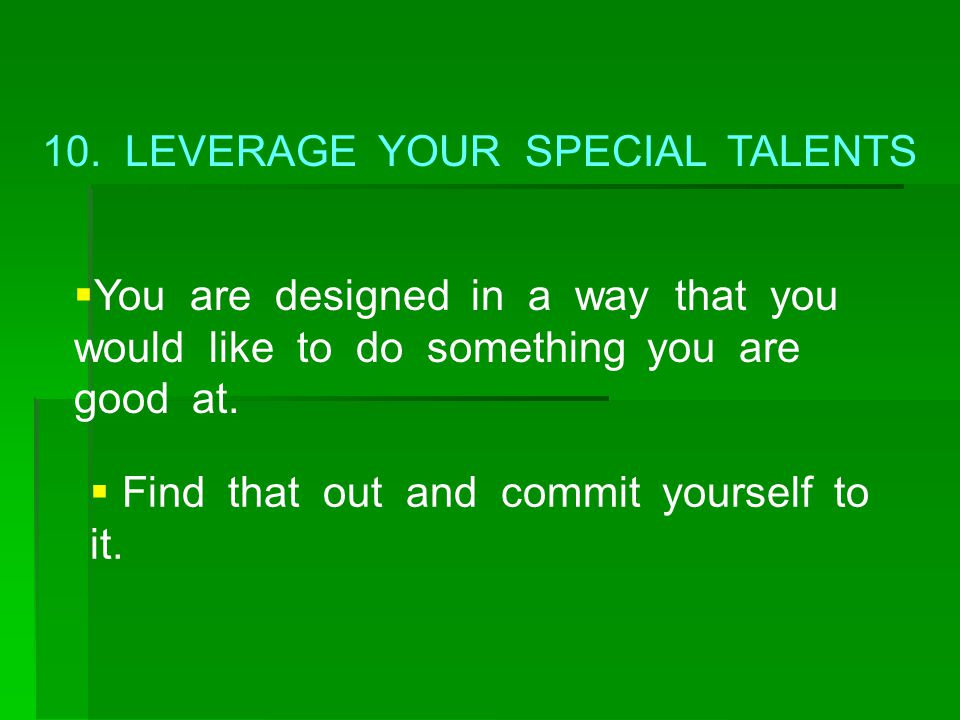 10. LEVERAGE YOUR SPECIAL TALENTS