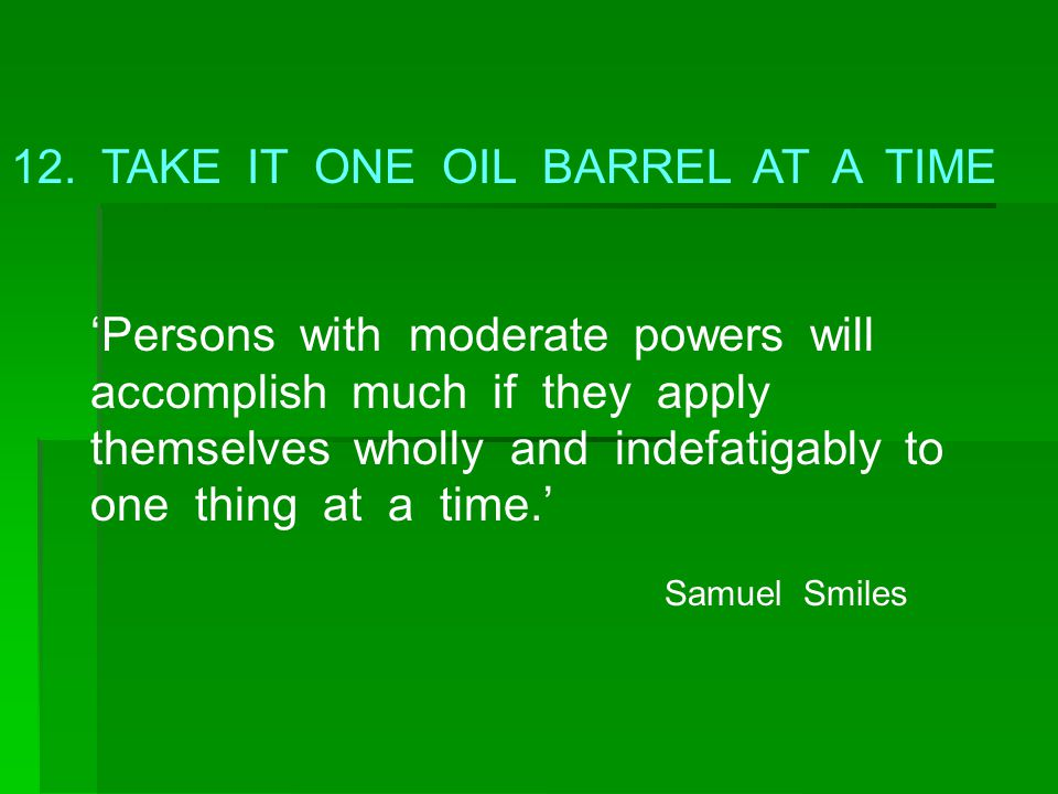 12. TAKE IT ONE OIL BARREL AT A TIME