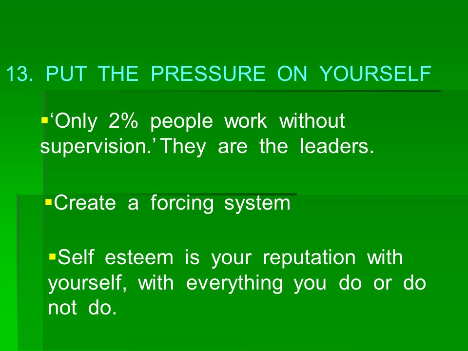 13. PUT THE PRESSURE ON YOURSELF