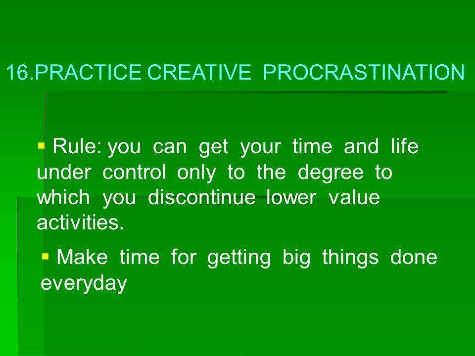 16.PRACTICE CREATIVE PROCRASTINATION