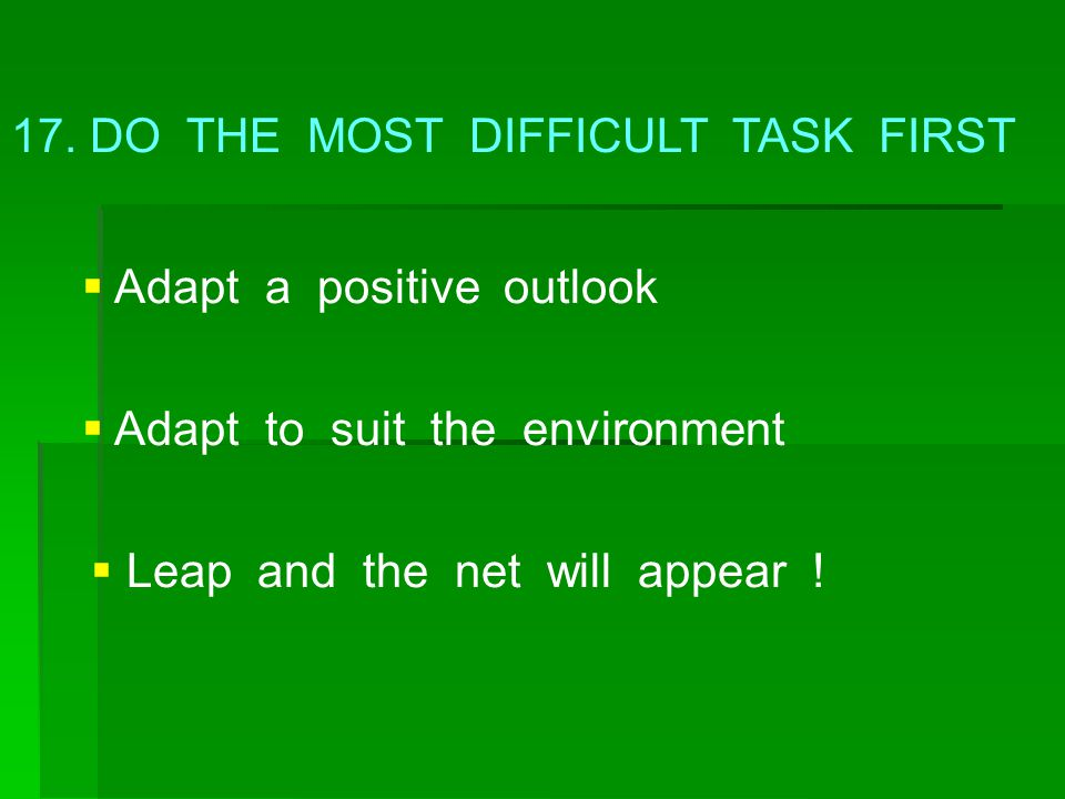 17. DO THE MOST DIFFICULT TASK FIRST