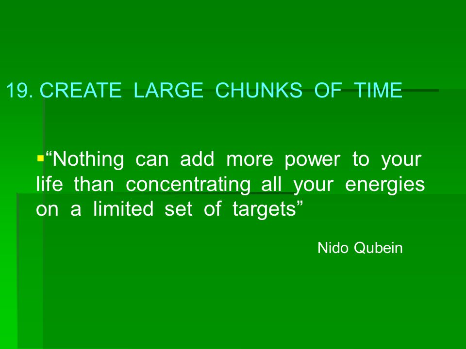 19. CREATE LARGE CHUNKS OF TIME