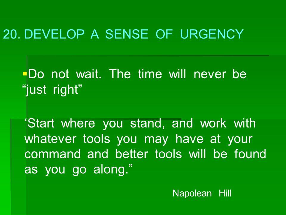 20. DEVELOP A SENSE OF URGENCY
