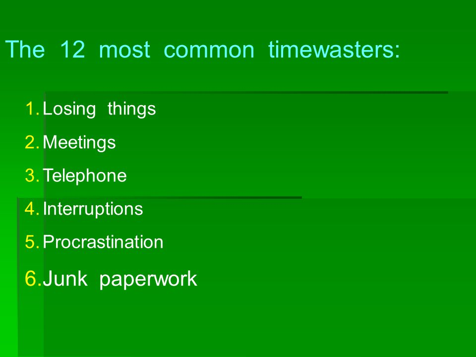 The 12 most common timewasters: