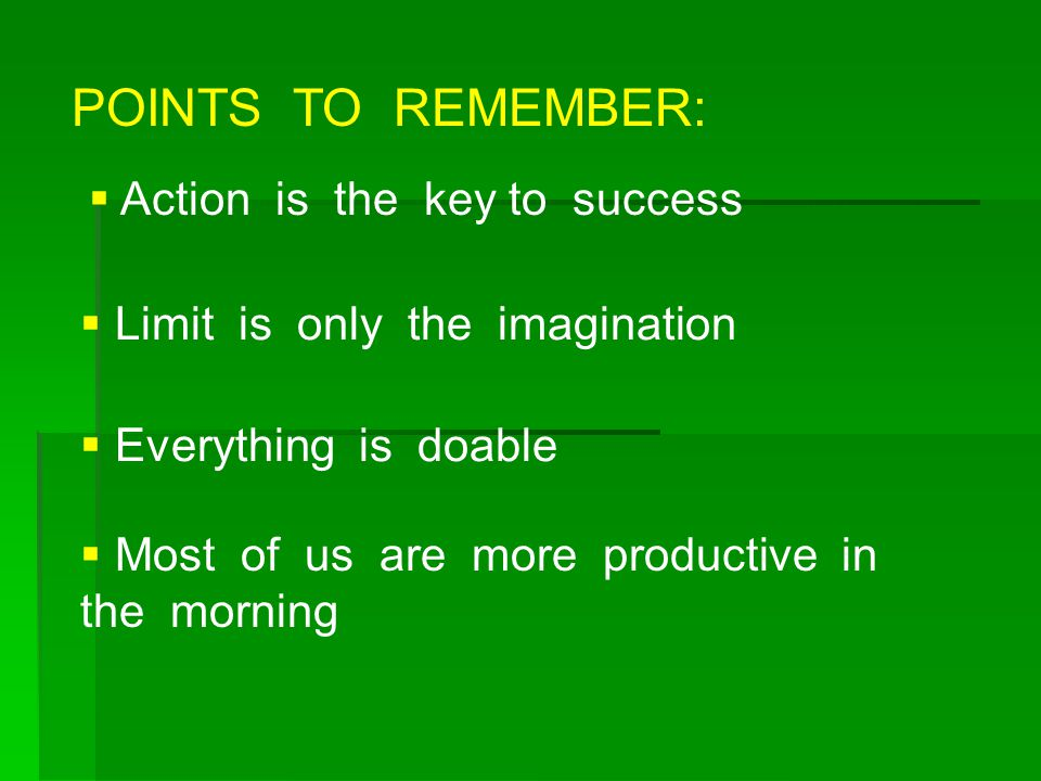 POINTS TO REMEMBER: Action is the key to success