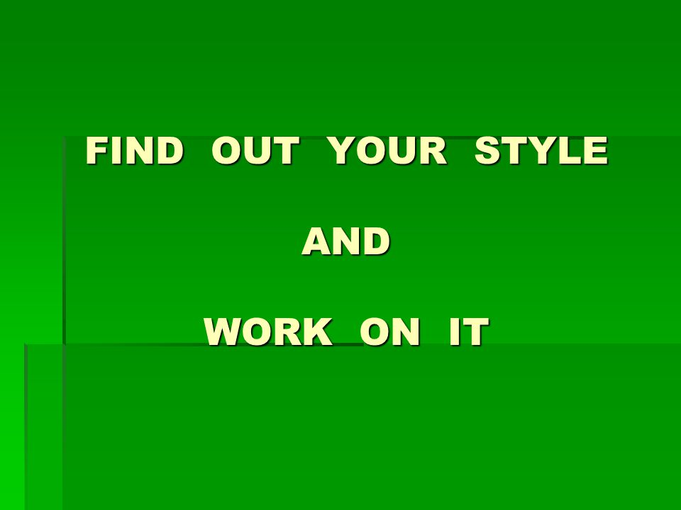 FIND OUT YOUR STYLE AND WORK ON IT