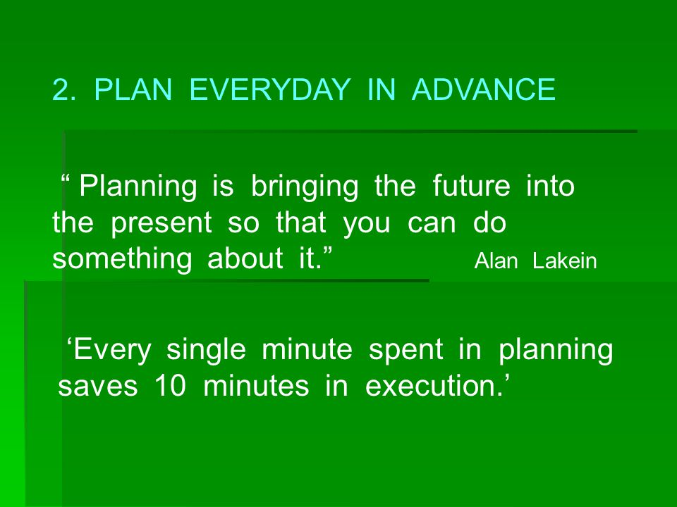 2. PLAN EVERYDAY IN ADVANCE