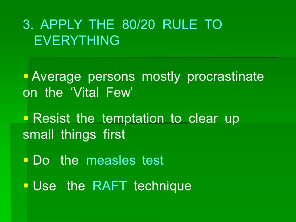 3. APPLY THE 80/20 RULE TO EVERYTHING