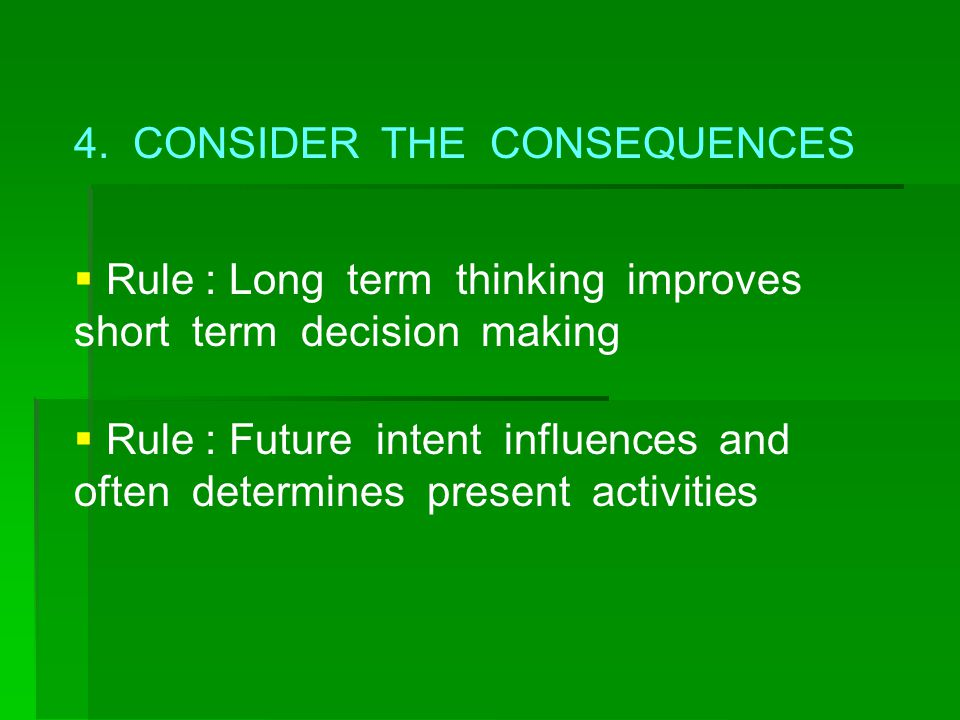 4. CONSIDER THE CONSEQUENCES