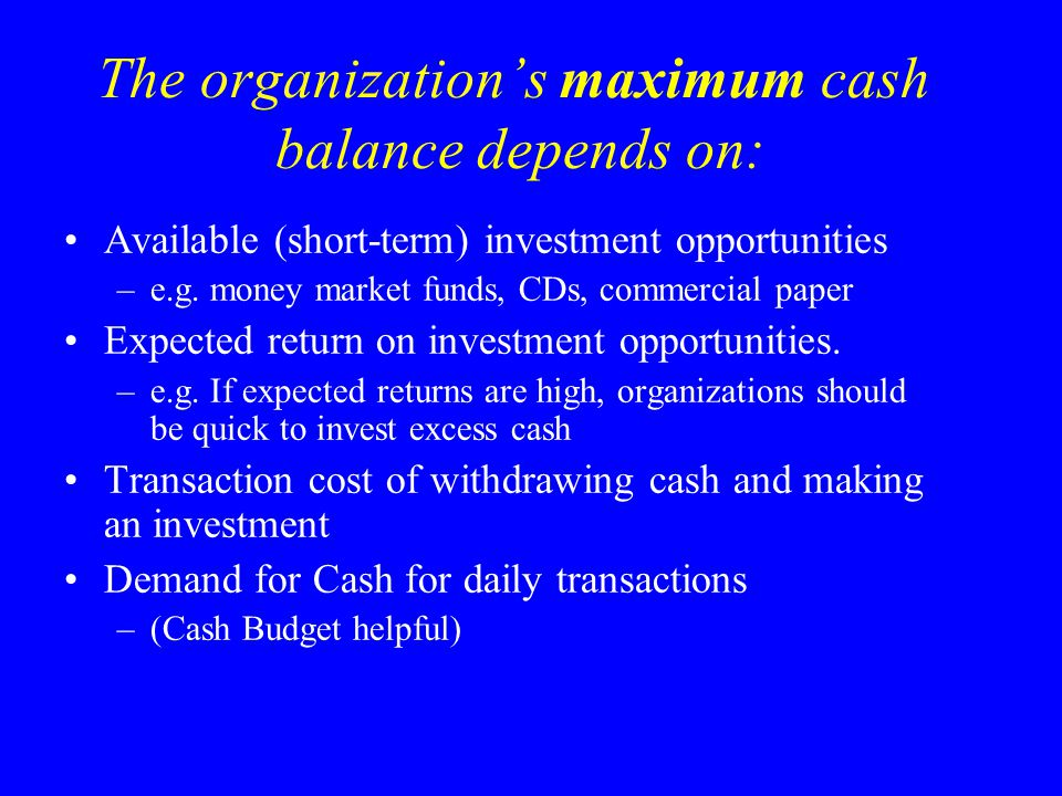 The organization's maximum cash balance depends on: