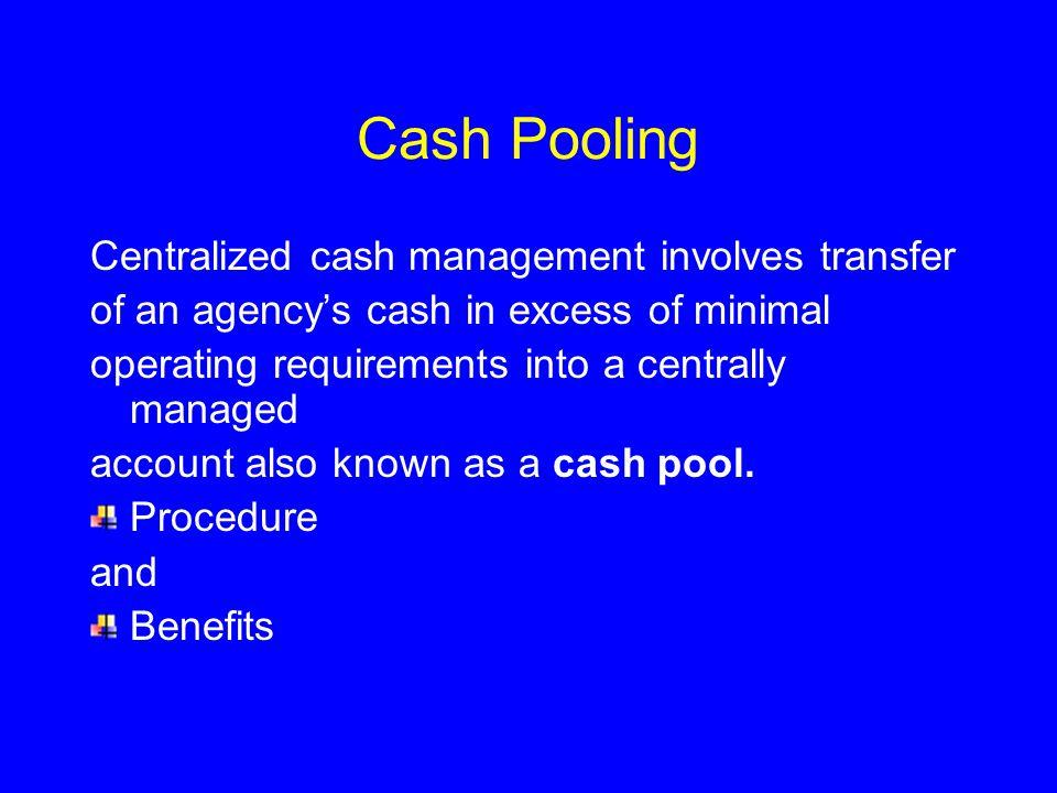 Cash Pooling Centralized cash management involves transfer