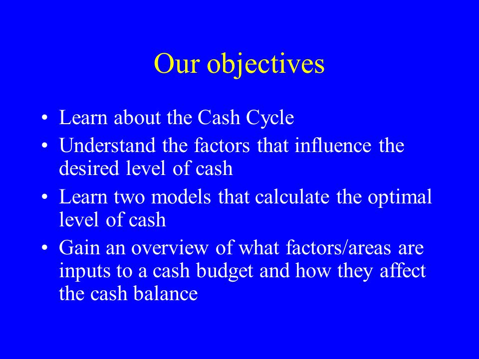 Our objectives Learn about the Cash Cycle