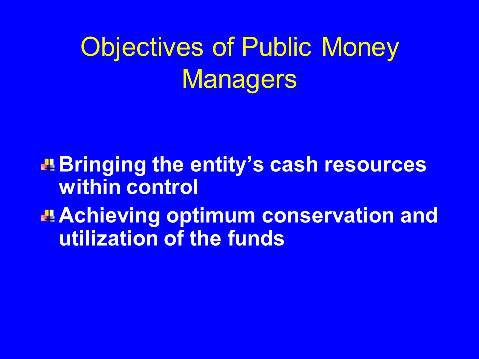 Objectives of Public Money Managers