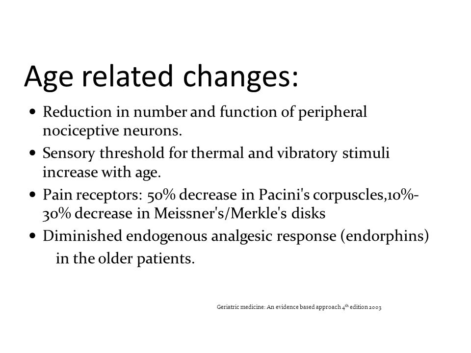 Age related changes: Reduction in number and function of peripheral nociceptive neurons.