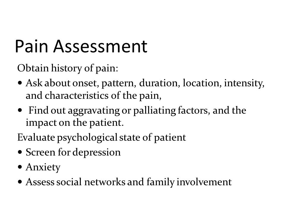 Pain Assessment Obtain history of pain: