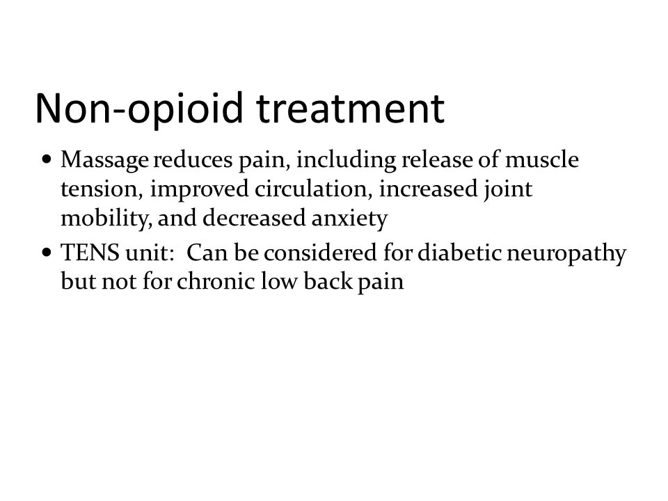 Non-opioid treatment Massage reduces pain, including release of muscle tension, improved circulation, increased joint mobility, and decreased anxiety.