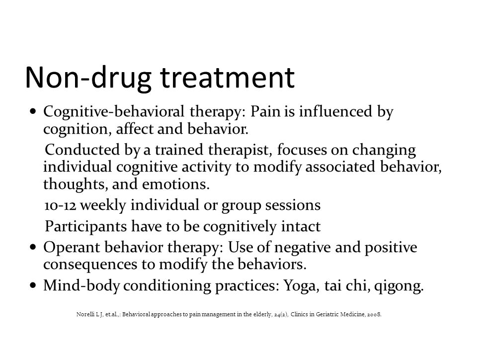 Non-drug treatment Cognitive-behavioral therapy: Pain is influenced by cognition, affect and behavior.