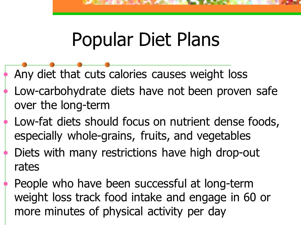 Popular Diet Plans Any diet that cuts calories causes weight loss