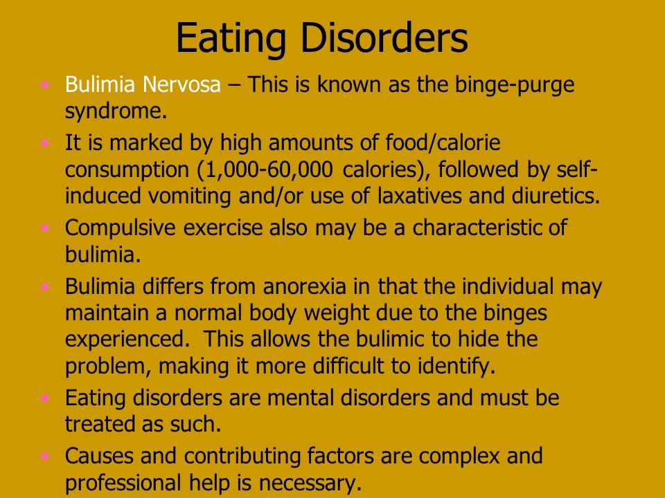 Eating Disorders Bulimia Nervosa – This is known as the binge-purge syndrome.