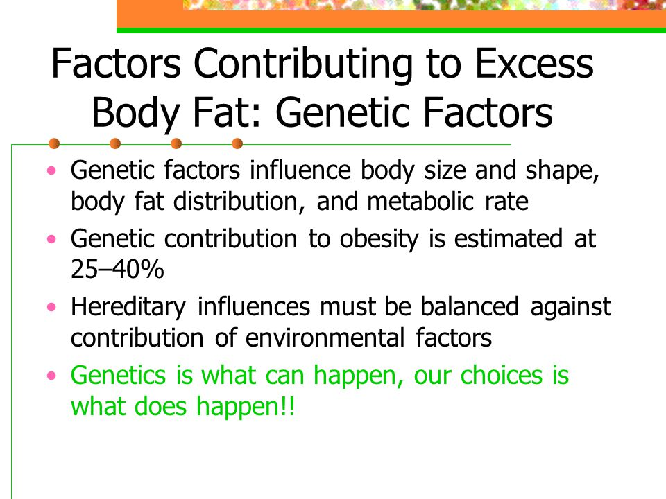 Factors Contributing to Excess Body Fat: Genetic Factors