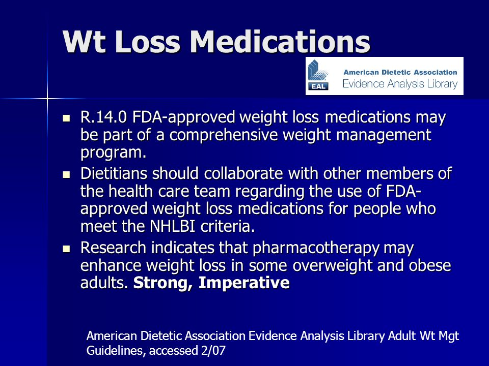 Wt Loss Medications R.14.0 FDA-approved weight loss medications may be part of a comprehensive weight management program.
