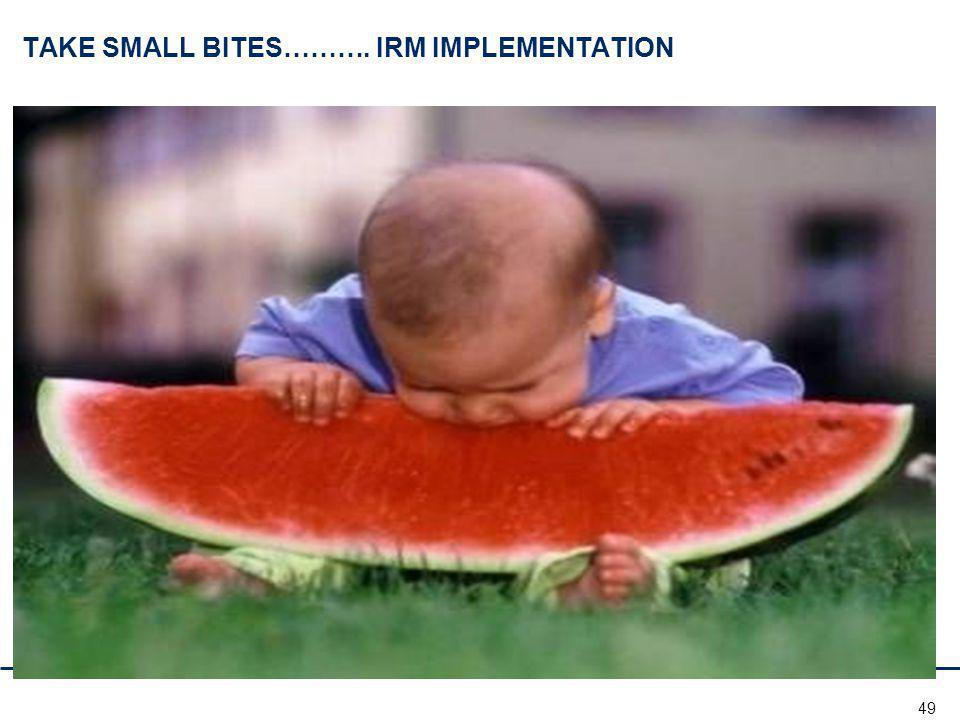 TAKE SMALL BITES………. IRM IMPLEMENTATION
