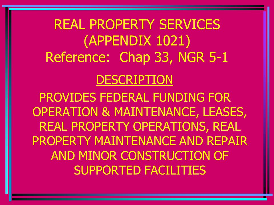 REAL PROPERTY SERVICES (APPENDIX 1021) Reference: Chap 33, NGR 5-1