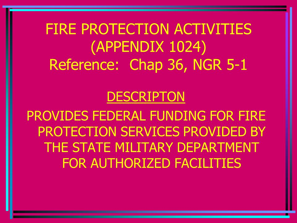 FIRE PROTECTION ACTIVITIES (APPENDIX 1024) Reference: Chap 36, NGR 5-1