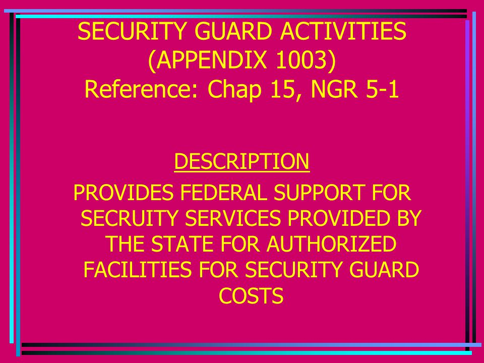 SECURITY GUARD ACTIVITIES (APPENDIX 1003) Reference: Chap 15, NGR 5-1