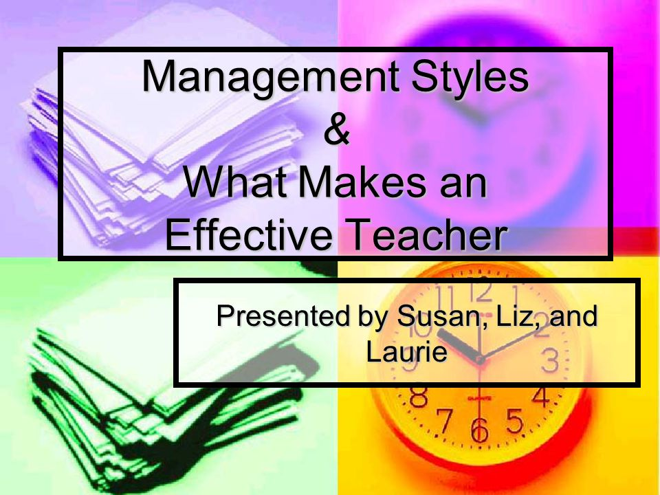 Management Styles & What Makes an Effective Teacher
