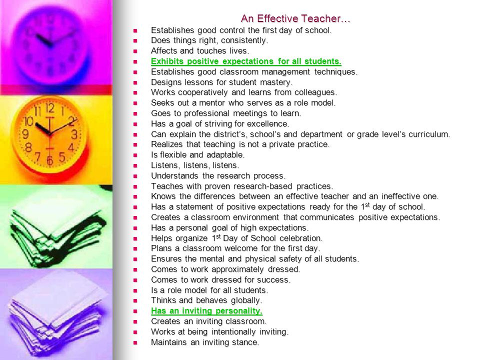 An Effective Teacher… Establishes good control the first day of school. Does things right, consistently.
