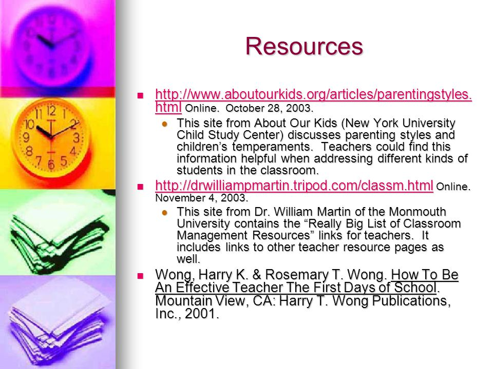Resources http://www.aboutourkids.org/articles/parentingstyles.html Online. October 28, 2003.