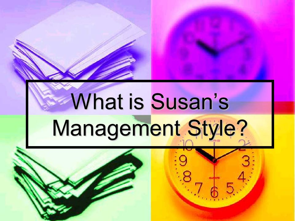 What is Susan's Management Style