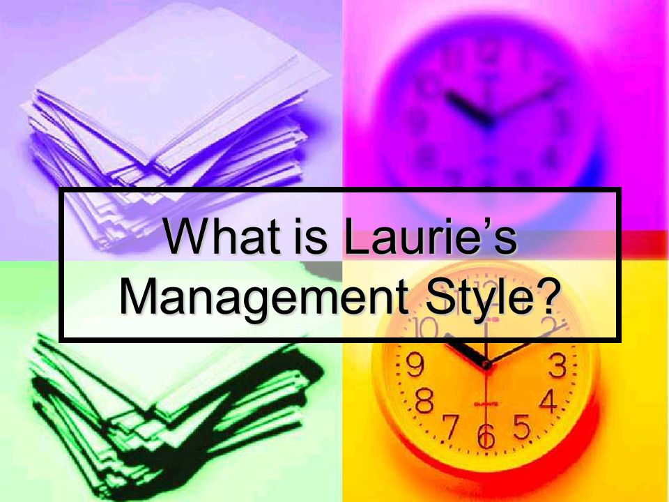 What is Laurie's Management Style