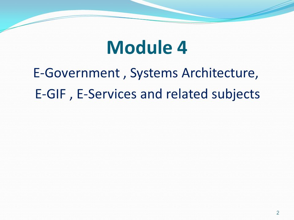 Module 4 E-Government , Systems Architecture,