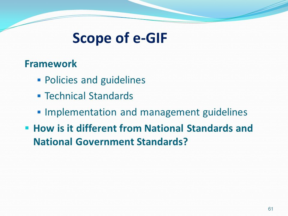 Scope of e-GIF Framework Policies and guidelines Technical Standards