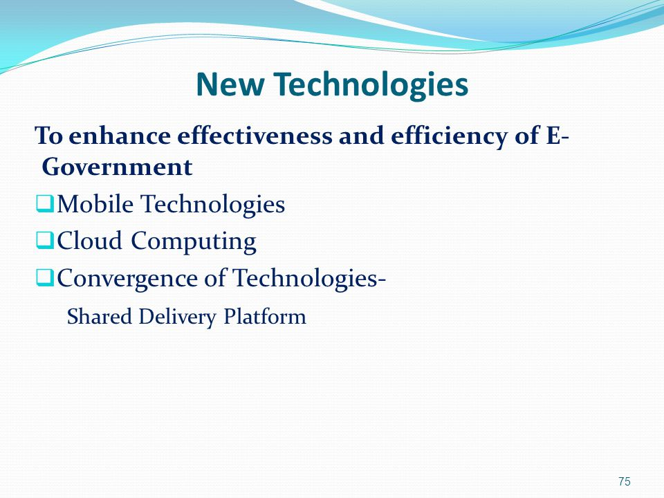 New Technologies To enhance effectiveness and efficiency of E-Government. Mobile Technologies. Cloud Computing.