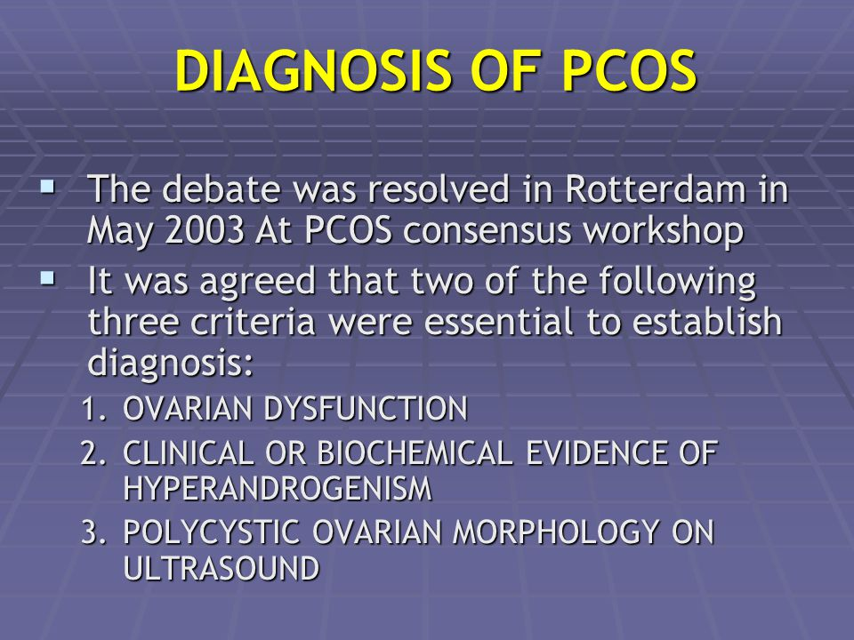 DIAGNOSIS OF PCOS The debate was resolved in Rotterdam in May 2003 At PCOS consensus workshop.