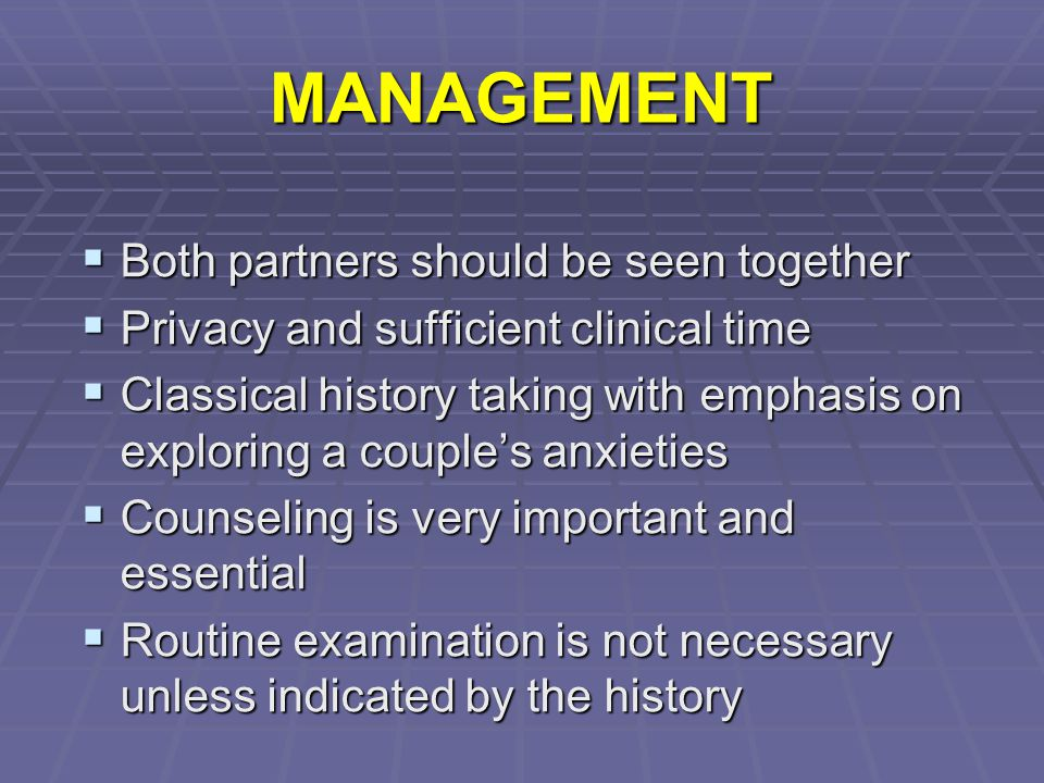 MANAGEMENT Both partners should be seen together