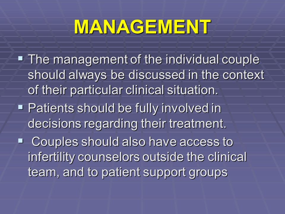 MANAGEMENT The management of the individual couple should always be discussed in the context of their particular clinical situation.