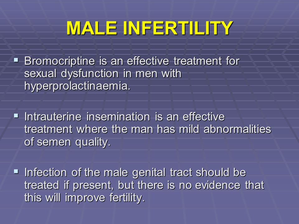 MALE INFERTILITY Bromocriptine is an effective treatment for sexual dysfunction in men with hyperprolactinaemia.