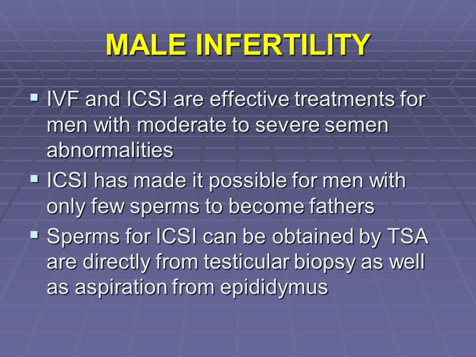 MALE INFERTILITY IVF and ICSI are effective treatments for men with moderate to severe semen abnormalities.