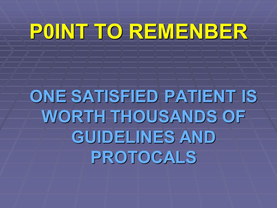ONE SATISFIED PATIENT IS WORTH THOUSANDS OF GUIDELINES AND PROTOCALS