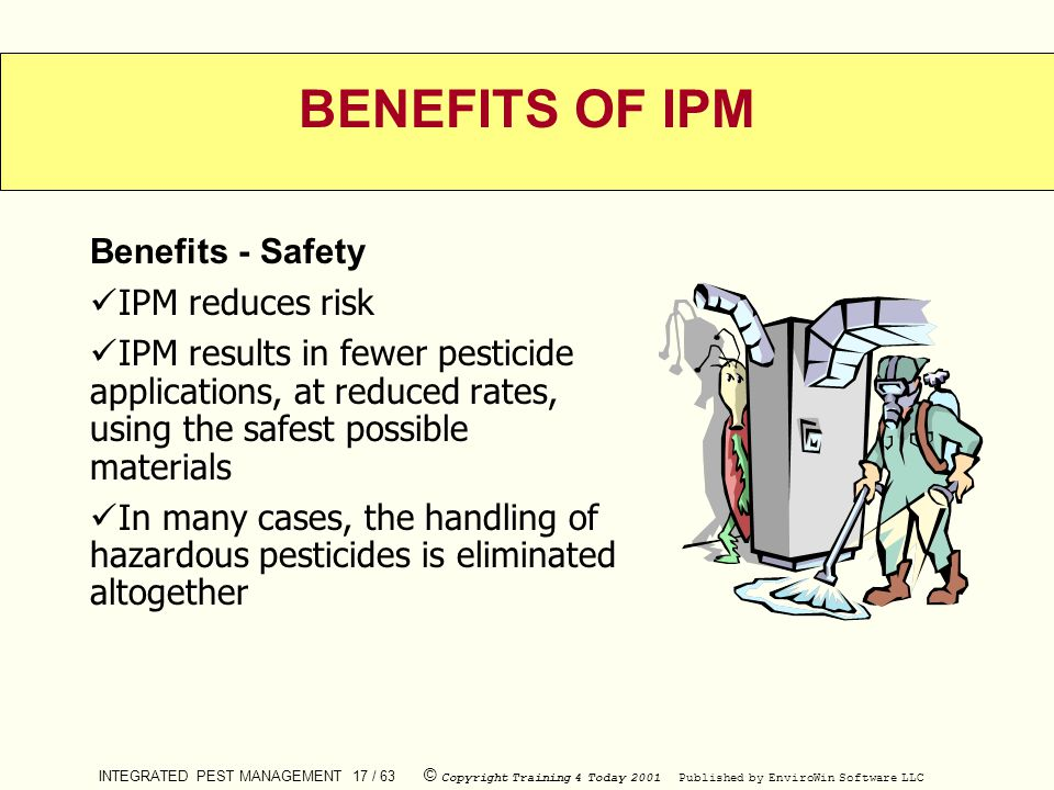 BENEFITS OF IPM Benefits - Safety IPM reduces risk