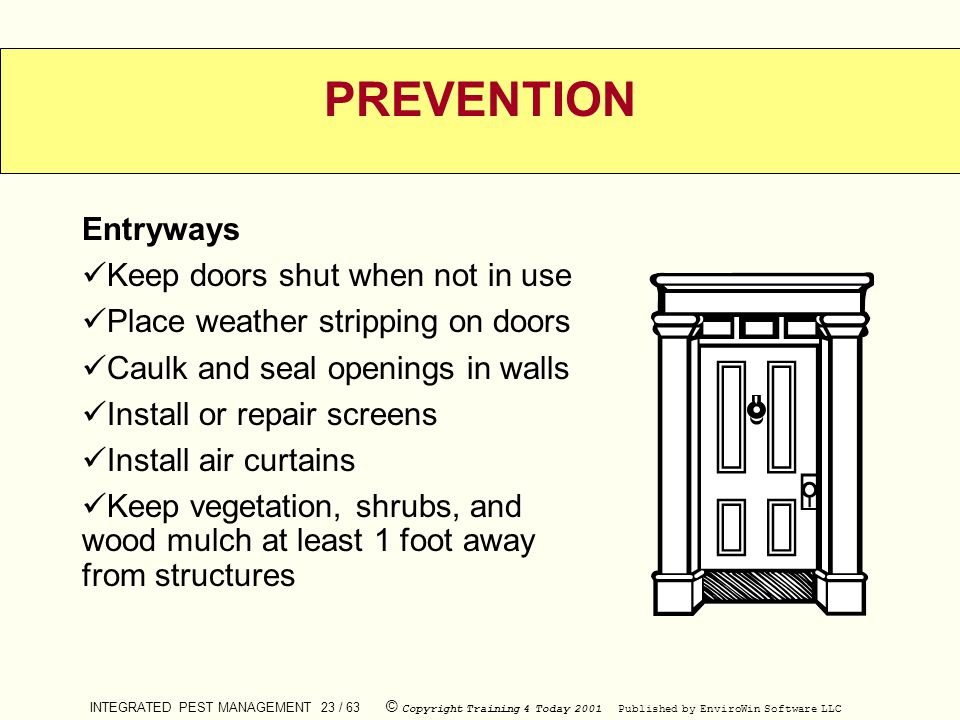 PREVENTION Entryways Keep doors shut when not in use