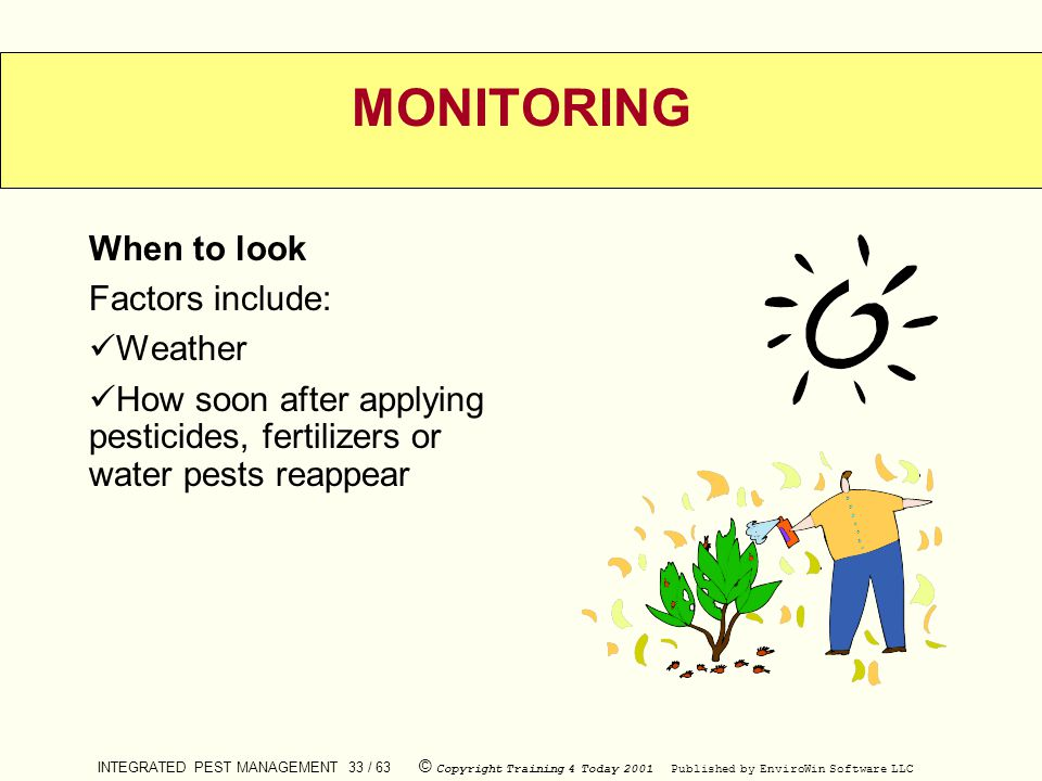 MONITORING When to look Factors include: Weather