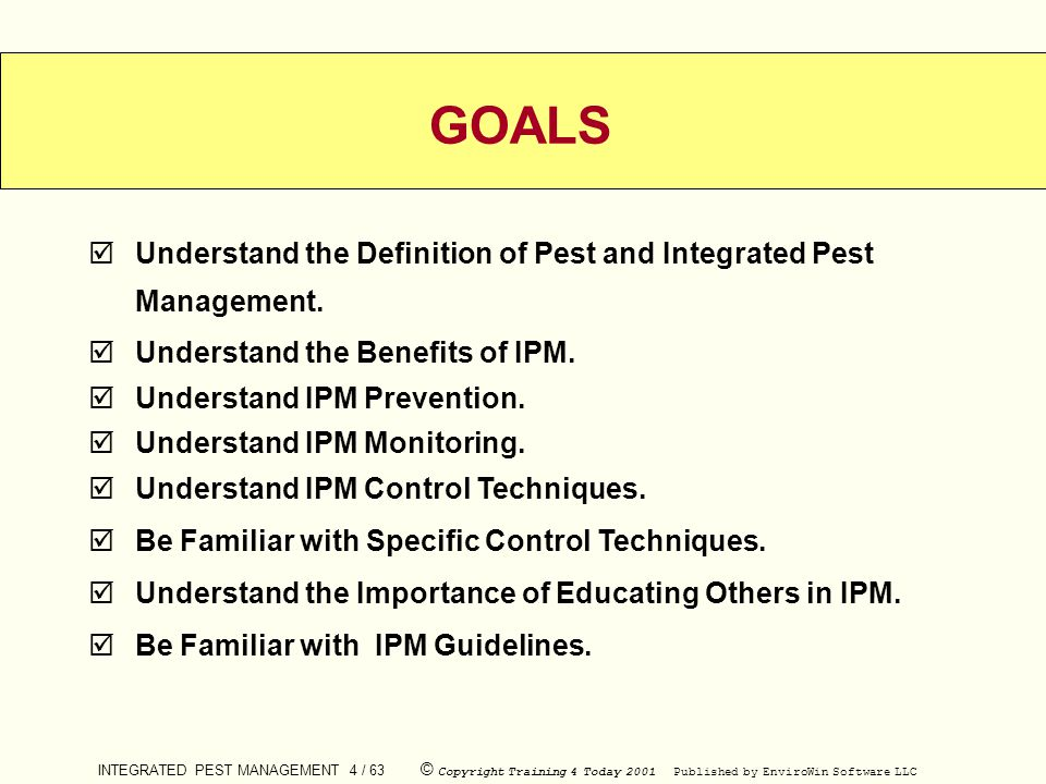 GOALS Understand the Definition of Pest and Integrated Pest Management. Understand the Benefits of IPM.