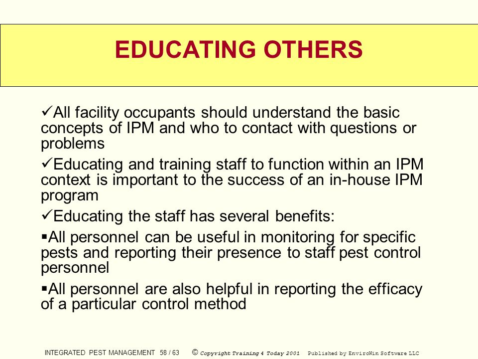 EDUCATING OTHERS All facility occupants should understand the basic concepts of IPM and who to contact with questions or problems.