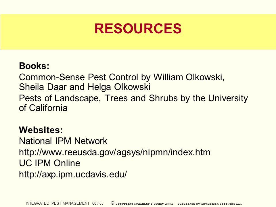RESOURCES Books: Common-Sense Pest Control by William Olkowski, Sheila Daar and Helga Olkowski.